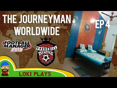 FM18 - Journeyman Worldwide - EP4 - NEW HOUSE! - Churchill Bros India - Football Manager 2018