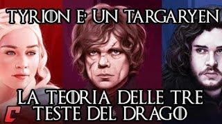 Tyrion è un Targaryen - La teoria delle tre teste del drago