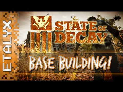 State of Decay - Building a Base! (Pt.3)