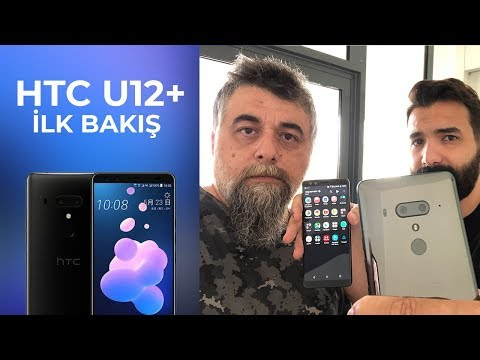 HTC U12+ İlk Bakış (HTC Geri Döndü!)