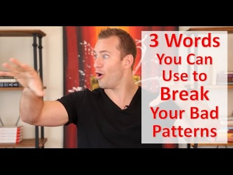 3 Words You Can Use to Break Your Bad Patterns