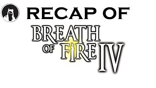 What happened in Breath of Fire IV? (RECAPitation)