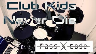 Club Kids Never Die/PassCode【DrumsCover】