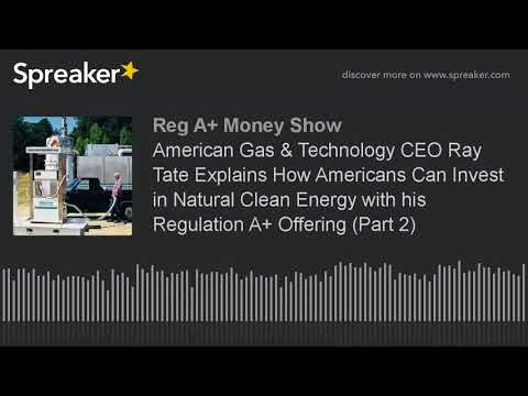 American Gas & Technology CEO Ray Tate Explains How Americans Can Invest in Natural Clean Energy wit