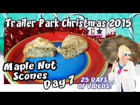 Maple Nut Scones : Day 7 Trailer Park Christmas