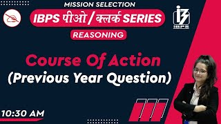 IBPS PO / CLERK SERIES | Reasoning | Course of Action | By Deepti Mahendras | 10:30 am