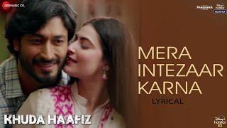 Mera Intezaar Karna - Lyrical | Khuda Haafiz | Vidyut J | Shivaleeka O | Mithoon ft. Armaan Malik