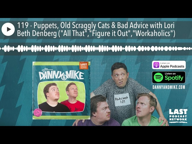 119 - Puppets, Old Scraggly Cats & Bad Advice with Lori Beth Denberg (
