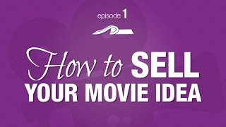 How to SELL Your Movie Idea -- Episode #1 of The Producer