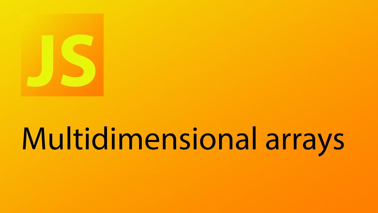 JavaScript Tutorial 10 - Multidimensional Arrays