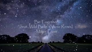 Major Lazer - Be Together (feat. Wild Belle) [Vanic Remix]
