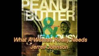What A Woman Really Needs - Jerrell Johnson