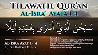 Tilawatil Qur\x27an dan Teks Terjemah Surat Al-Isra ayat 1-4 oleh Hj. Siti Badi\x27atul Firdaus