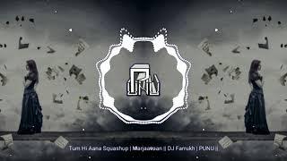 Tum Hi Aana Squashup | Marjaavaan || DJ Farrukh | PUNU ||