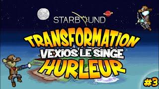 Starbound - Présentation : Transformation, Vexios le Singe Hurleur - EP.3