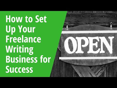 How to Set Up Your Freelance Writing Business for Success: I