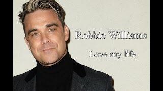 Robbie Williams Love my life (Lyrics)