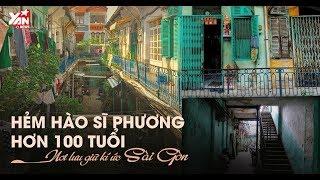 Hẻm Hào Sĩ Phương hơn 100 tuổi: Nơi lưu giữ kí ức Sài Gòn