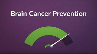 Brain Cancer Prevention (How to Avoid, Diet & Tips)
