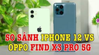 So sánh OPPO Find X3 Pro vs iPhone 12 : Ngang giá nhau nên mua máy nào?