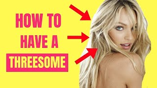 How to Have A THREESOME with Two Girls! | How to Make Girls Like You