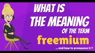 What is FREEMIUM? What does FREEMIUM mean? FREEMIUM meaning, definition & explanation