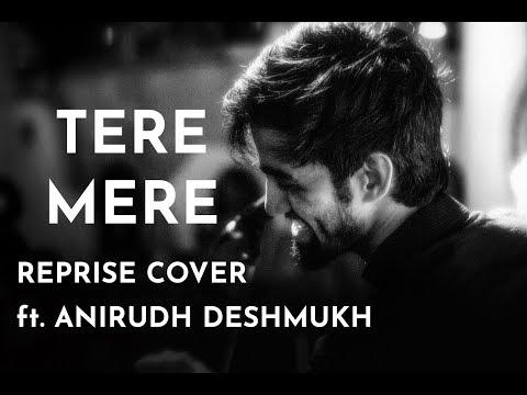 Tere Mere Song | Reprise Cover | Anirudh Deshmukh | Armaan Malik | Amaal Mallik