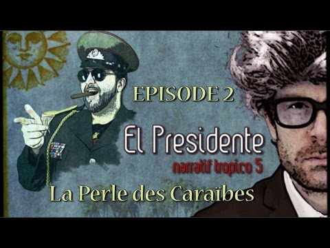 (Let's Play narratif) EL PRESIDENTE - Episode 2 - La perle des caraibes