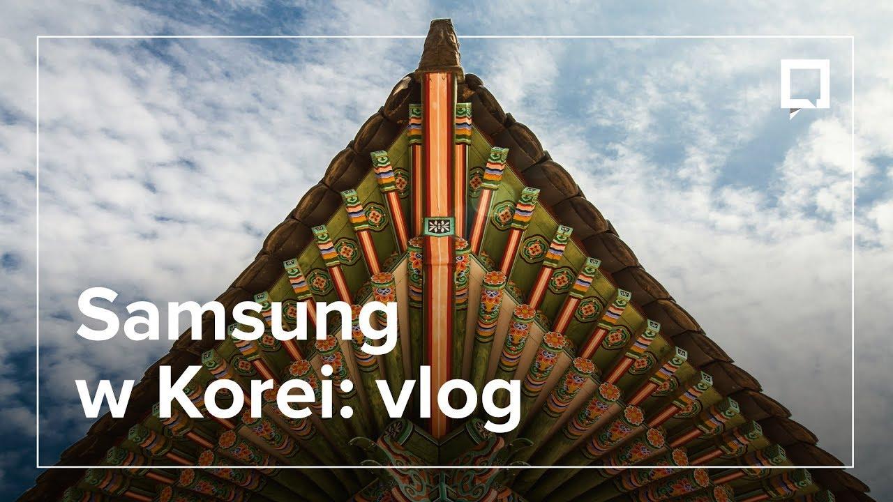 Samsung pokazał mi swoje tajemnice – vlog z Korei