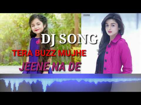 TERA BUZZ ||MUJHE JEENE NA DE|| DJ SONG|| [FAST MIX] SRK MUZIC........