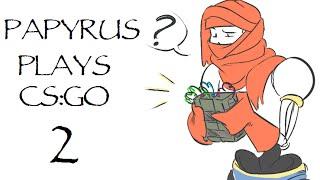 Papyrus Plays CS:GO 2