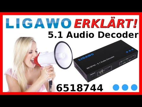 LIGAWO ERKLÄRT: 6518744 Audio Decoder 5.1