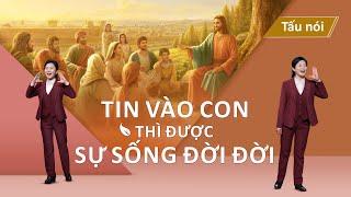 Tấu nói Phúc ÂmTin Lành | Tin vào Con thì được sự sống đời đời