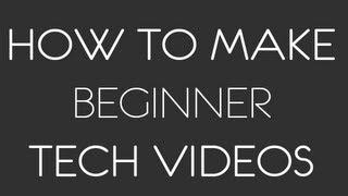 How To Make BEGINNER Tech Videos