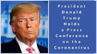 President Trump Holds a White House News Conference on the Coronavirus