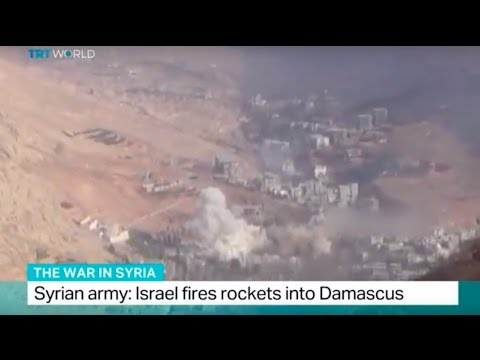 The War in Syria: Syrian army says Israel fired rockets into Damascus