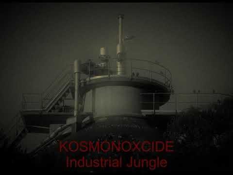 """KOSMONOXCIDE V """"Industrial Jungle""""  (re-edit)"""