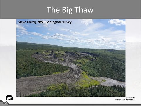 The Big Thaw - Dr. Steve Kokelj - NWT Geological Survey Presentation