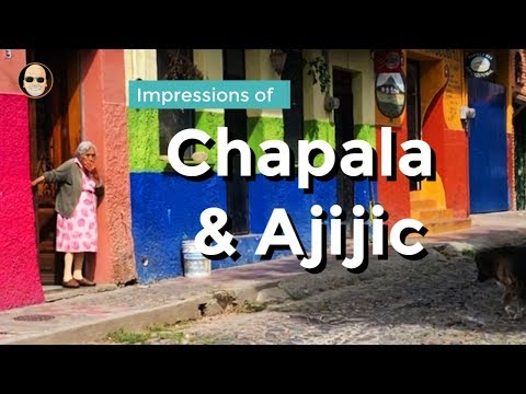 Impressions Of Chapala Ajijic - (Retire Or Just Vacation There)