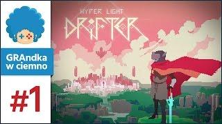 Hyper Light Drifter PL #1 - GRAmy! | Piękna, grywalna, atmosferyczna