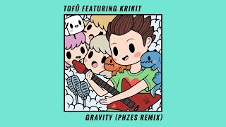 tofu - Gravity (PHZES Extended Mix) [feat. KRIKIT]