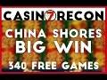 China Shores Jackpot BIG WIN 340 FREE GAMES! - Casino Recon