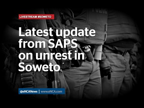 SAPS Udpate on unrest in Soweto - Day 5
