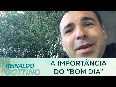 """A IMPORTÂNCIA DE DAR """"BOM DIA""""   REINALDO GOTTINO"""