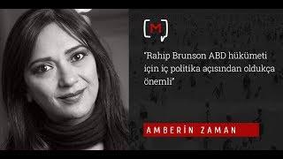 """Amberin Zaman: """"RahipBrunsonABD hükümeti için iç politika açısından oldukça önemli"""""""