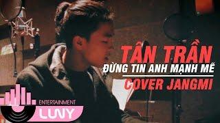 [Clip Acoustic] ĐỪNG TIN EM MẠNH MẼ - TÂN TRẦN | #Cover Jang Mi