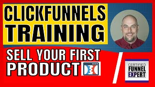 ClickFunnels Training - How To Sell Your First Product using ClickFunnels