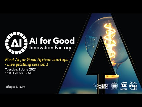 Meet AI for Good African Startups – Live Pitching Session 2 | AI FOR GOOD INNOVATION FACTORY