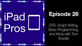 GTD, Script Writing, Basic Programming, and More with Tom Snyder (iPad Pros - 0026)