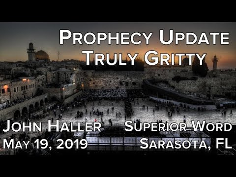 """2019 05 19 John Haller Prophecy Update """"Truly Gritty"""" (from The Superior Word, Sarasota, FL)"""